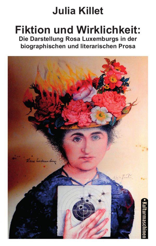 Julia Killet, Fiktion und Wirklichkeit über Rosa Luxemburg