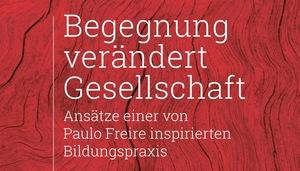 Begegnung verändert Gesellschaft - von Paulo Freire inspiriert