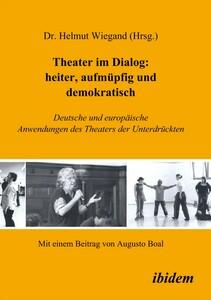 Theater im Dialog: heiter, aufmüpfig und demokratisch Deutsche und europäische Anwendungen des Theaters der Unterdrückten